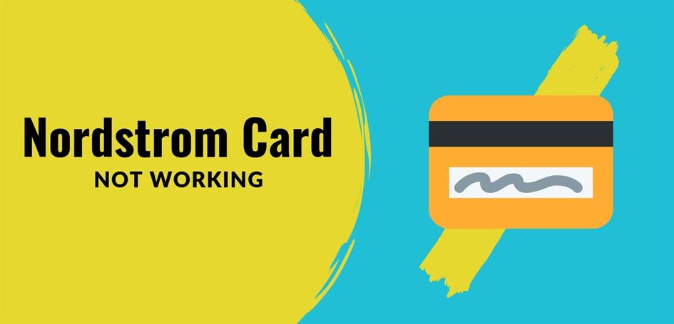 Nordstrom Card not Working