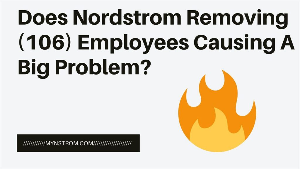 Does Nordstrom Removing (106) Employees Causing A Big Problem