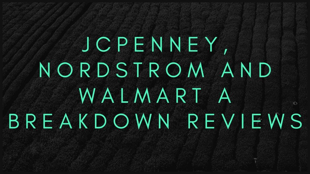 JCPenney, Nordstrom And Walmart A Breakdown Reviews