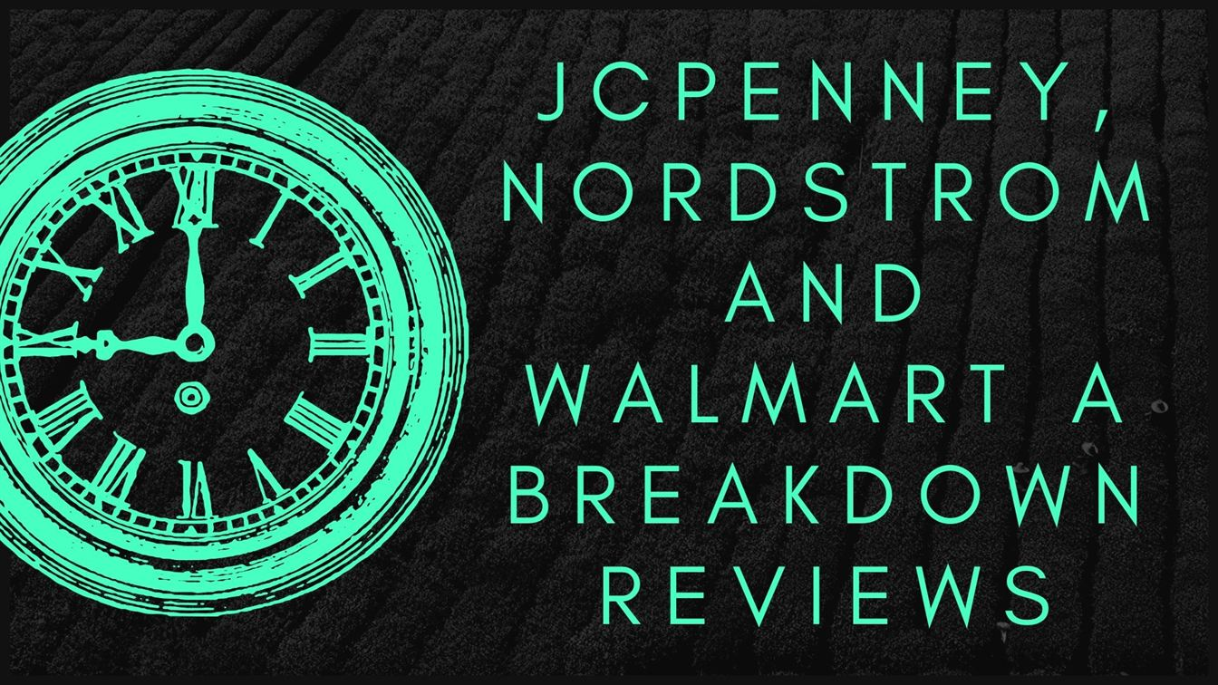 JCPenney, Nordstrom And Walmart A Reviews